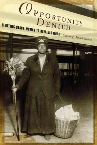 Opportunity Denied: Limiting Black Women to Devalued Work (Paperback)