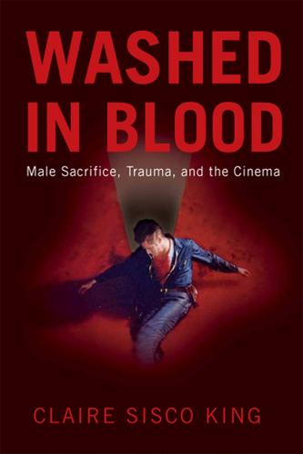Washed in Blood: Male Sacrifice, Trauma and the Cinema (Paperback)
