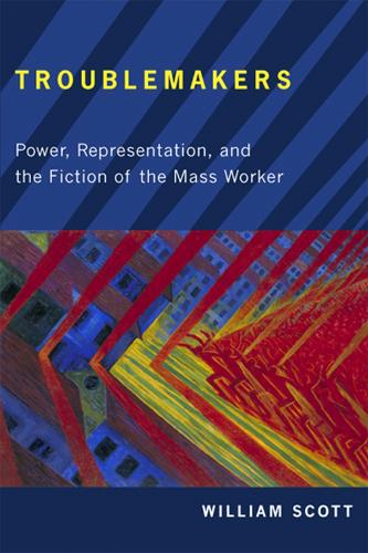 Troublemakers: Power, Representation, and the Fiction of the Mass Worker - The American Literatures Initiative (Paperback)