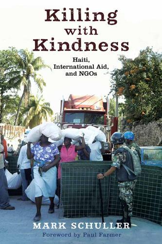 Killing with Kindness: Haiti, International Aid, and NGOs (Hardback)