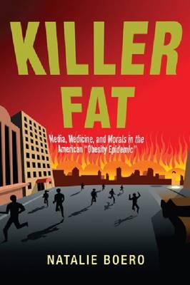 "Killer Fat: Media, Medicine, and Morals in the American ""Obesity Epidemic"" (Hardback)"