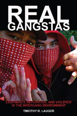 Real Gangstas: Legitimacy, Reputation, and Violence in the Intergang Environment - Critical Issues in Crime and Society (Hardback)