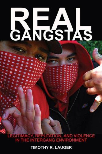 Real Gangstas: Legitimacy, Reputation, and Violence in the Intergang Environment - Critical Issues in Crime and Society (Paperback)