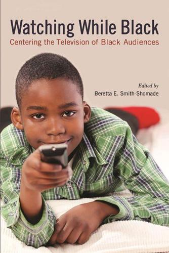 Watching While Black: Centering the Television of Black Audiences (Paperback)