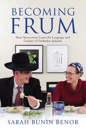 Becoming Frum: How Newcomers Learn the Language and Culture of Orthodox Judaism (Hardback)