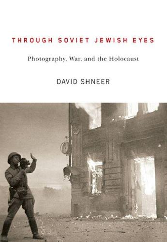 Through Soviet Jewish Eyes: Photography, War, and the Holocaust (Paperback)