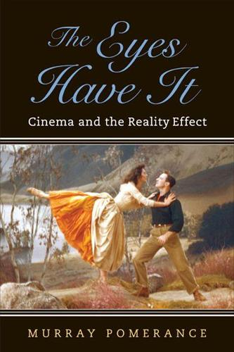 The Eyes Have It: Cinema and the Reality Effect (Hardback)