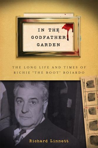 """In the Godfather Garden: The Long Life and Times of Richie """"the Boot"""" Boiardo - Rivergate Regionals Collection (Hardback)"""