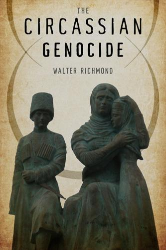 The Circassian Genocide - Genocide, Political Violence, Human Rights (Hardback)