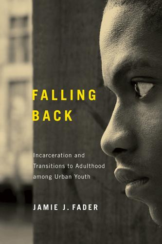 Falling Back: Incarceration and Transitions to Adulthood among Urban Youth - Critical Issues in Crime and Society (Paperback)