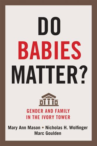 Do Babies Matter?: Gender and Family in the Ivory Tower - Families in Focus (Paperback)