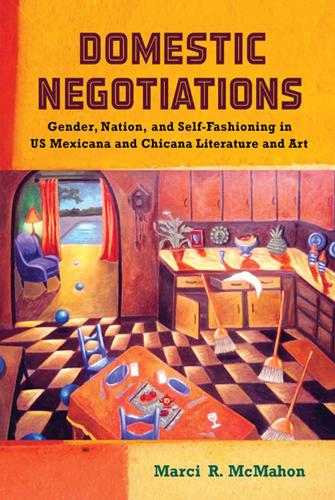 Domestic Negotiations: Gender, Nation, and Self-Fashioning in US Mexicana and Chicana Literature and Art - Latinidad: Transnational Cultures in the United States (Hardback)