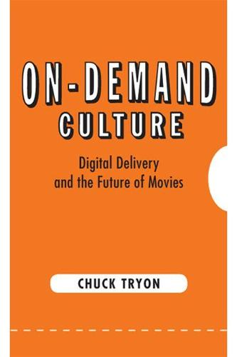 On-Demand Culture: Digital Delivery and the Future of Movies (Hardback)