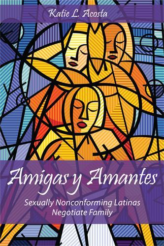 Amigas y Amantes: Sexually Nonconforming Latinas Negotiate Family - Families in Focus (Paperback)