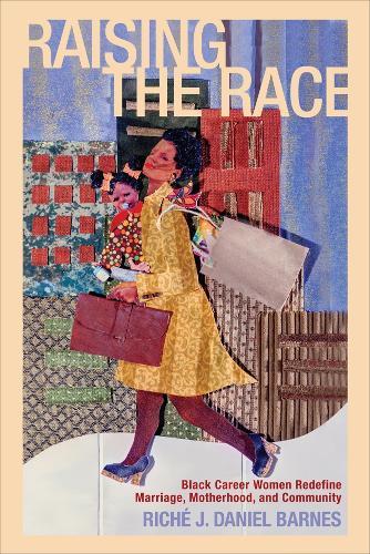 Raising the Race: Black Career Women Redefine Marriage, Motherhood, and Community - Families in Focus (Hardback)