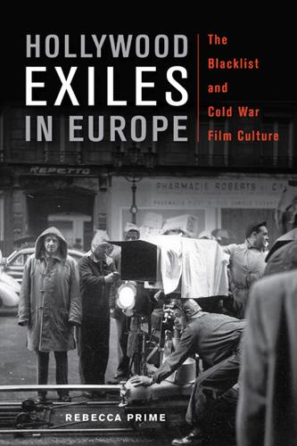 Hollywood Exiles in Europe: The Blacklist and Cold War Film Culture - New Directions in International Studies (Hardback)
