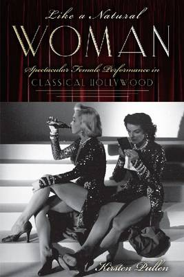 Like a Natural Woman: Spectacular Female Performance in Classical Hollywood (Paperback)