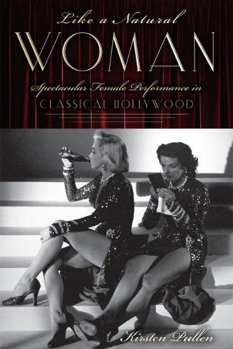 Like a Natural Woman: Spectacular Female Performance in Classical Hollywood (Hardback)