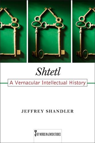 Shtetl: A Vernacular Intellectual History - Key Words in Jewish Studies (Paperback)