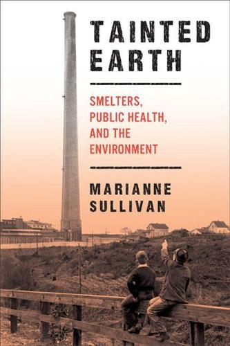 Tainted Earth: Smelters, Public Health, and the Environment - Critical Issues in Health and Medicine Series (Paperback)