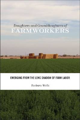 Daughters and Granddaughters of Farmworkers: Emerging from the Long Shadow of Farm Labor - Families in Focus (Hardback)