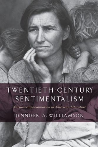 Twentieth-Century Sentimentalism: Narrative Appropriation in American Literature - The American Literatures Initiative (Paperback)