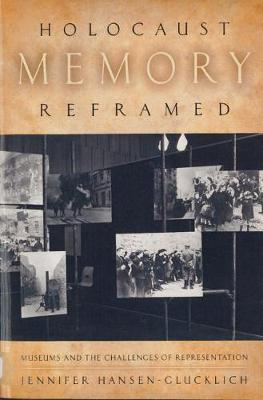 Holocaust Memory Reframed: Museums and the Challenges of Representation (Hardback)