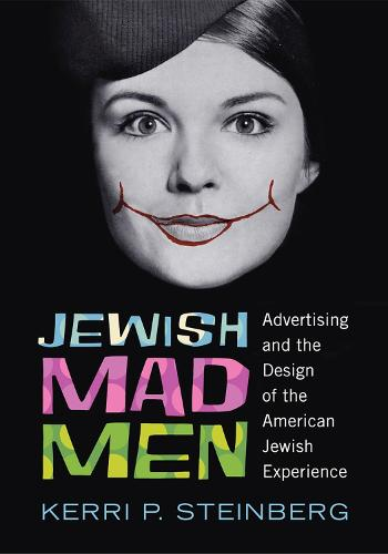 Jewish Mad Men: Advertising and the Design of the American Jewish Experience (Paperback)