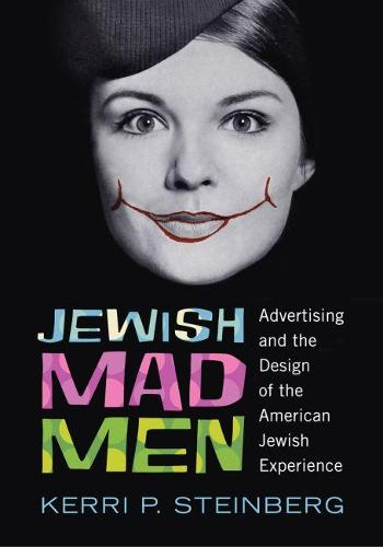 Jewish Mad Men: Advertising and the Design of the American Jewish Experience (Hardback)