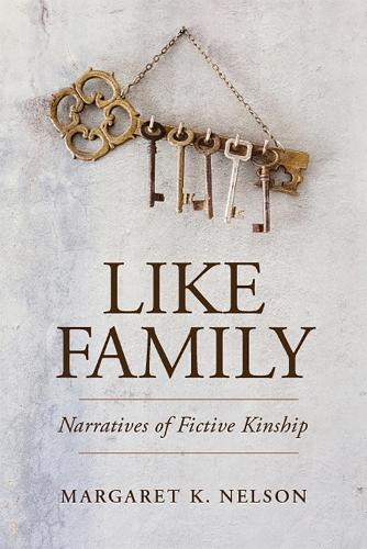 Like Family: Narratives of Fictive Kinship - Families in Focus (Paperback)
