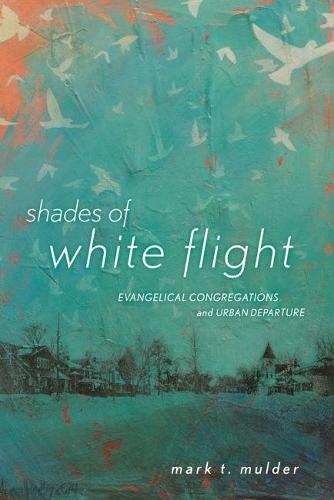 Shades of White Flight: Evangelical Congregations and Urban Departure (Paperback)