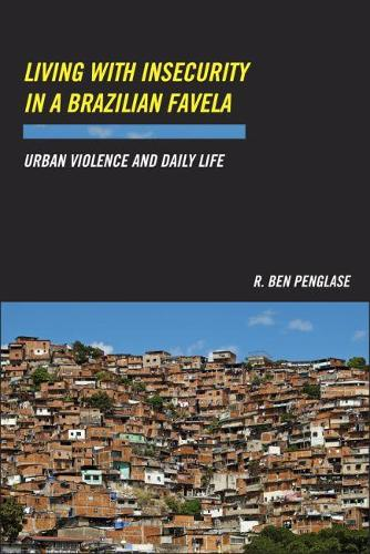 Living with Insecurity in a Brazilian Favela: Urban Violence and Daily Life (Paperback)
