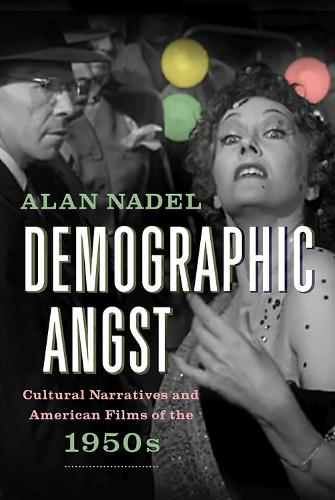 Demographic Angst: Cultural Narratives and American Films of the 1950s (Hardback)