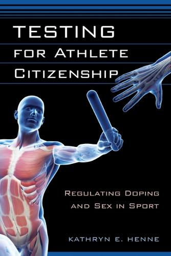 Testing for Athlete Citizenship: Regulating Doping and Sex in Sport - Critical Issues in Sport and Society (Hardback)