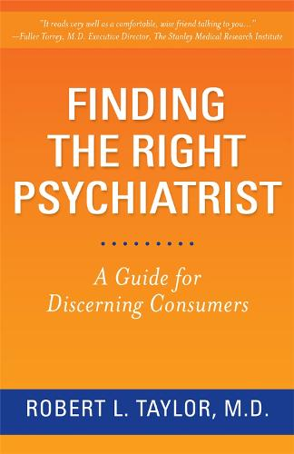 Finding the Right Psychiatrist: A Guide for Discerning Consumers (Paperback)