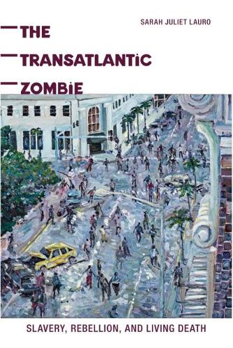 The Transatlantic Zombie: Slavery, Rebellion, and Living Death - American Literatures Initiative (Hardback)