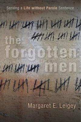 The Forgotten Men: Serving a Life without Parole Sentence - Critical Issues in Crime and Society (Paperback)