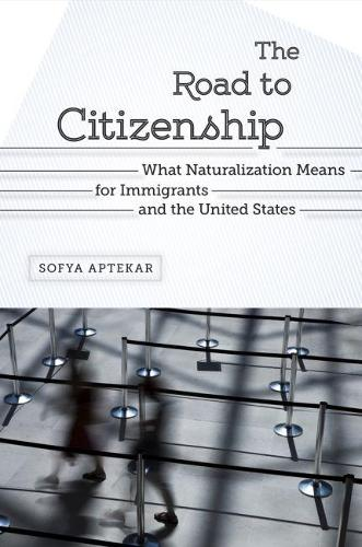 The Road to Citizenship: What Naturalization means for Immigrants and the United States (Paperback)