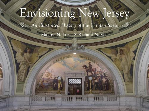Envisioning New Jersey: An Illustrated History of the Garden State - Rivergate Regionals Collection (Hardback)