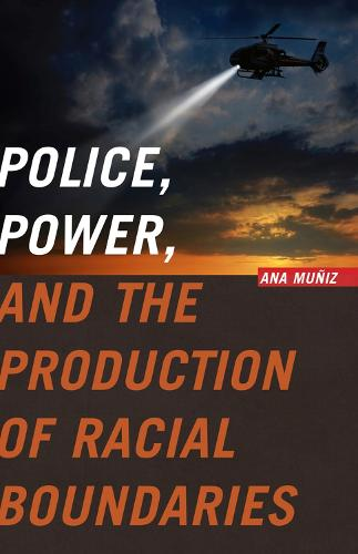 Police, Power, and the Production of Racial Boundaries - Critical Issues in Crime and Society (Paperback)