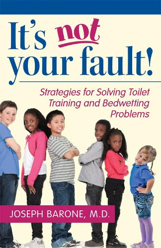 It's Not Your Fault!: Strategies for Solving Toilet Training and Bedwetting Problems (Paperback)