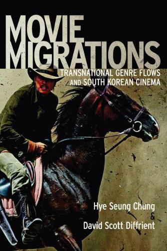 Movie Migrations: Transnational Genre Flows and South Korean Cinema - New Directions in International Studies (Paperback)