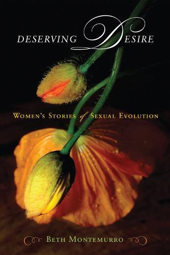 Deserving Desire: Women's Stories of Sexual Evolution (Hardback)