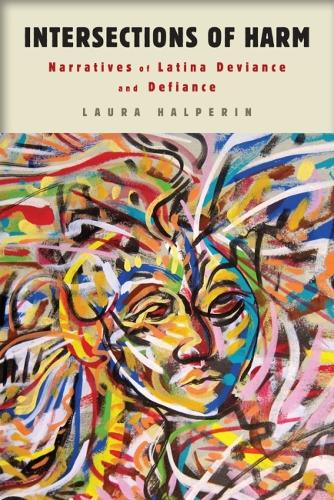Intersections of Harm: Narratives of Latina Deviance and Defiance - American Literatures Initiative (Hardback)