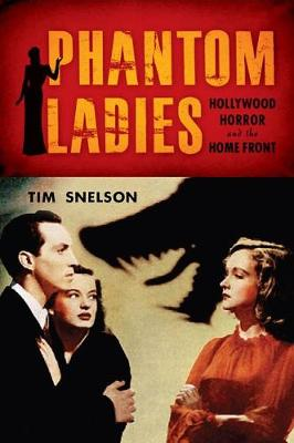 Phantom Ladies: Hollywood Horror and the Home Front (Hardback)