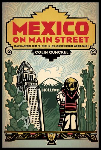 Mexico on Main Street: Transnational Film culture in Los Angeles before World War II - Latinidad:Transnational Cultures in the United States (Paperback)