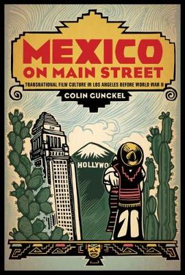 Mexico on Main Street: Transnational Film culture in Los Angeles before World War II - Latinidad:Transnational Cultures in the United States (Hardback)