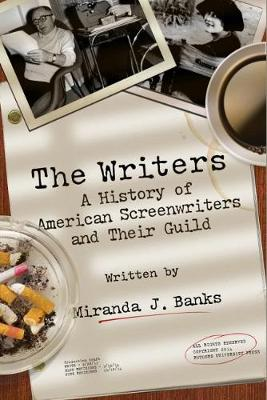 The Writers: A History of American Screenwriters and Their Guild (Hardback)