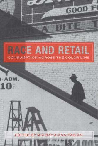 Race and Retail: Consumption across the Color Line - Rutgers Studies on Race and Ethnicity (Paperback)