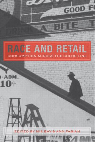 Race and Retail: Consumption across the Color Line - Rutgers Studies on Race and Ethnicity (Hardback)